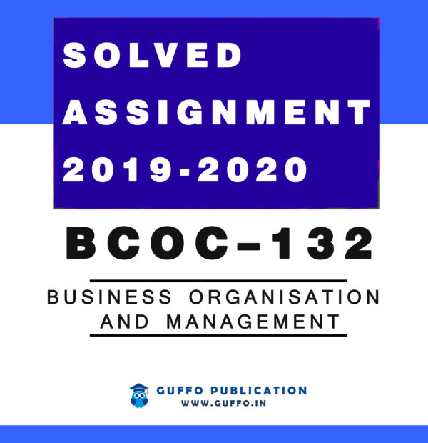 BCOC – 132 Business Organisation and Management IGNOU SOLVED ASSIGNMENT 2019 2020