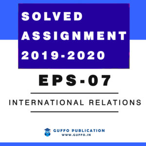 EPS-07 (Hindi and English) INTERNATIONAL RELATIONS SOLVED ASSIGNMENT 2019 2020