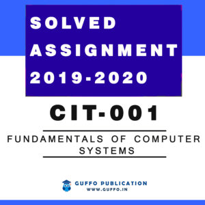 CIT-001 Fundamentals of Computer Systems IGNOU SOLVED ASSIGNMENT 2019 2020