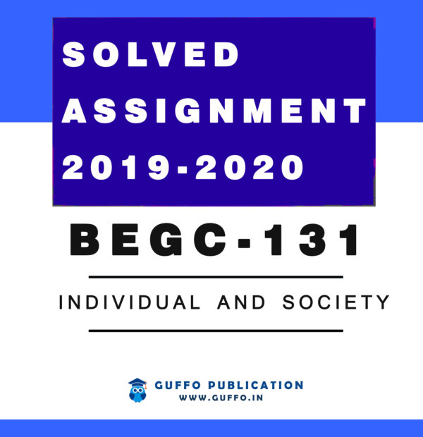 BEGC 131 INDIVIDUAL AND SOCIETY IGNOU SOLVED ASSIGNMENT 2019 2020