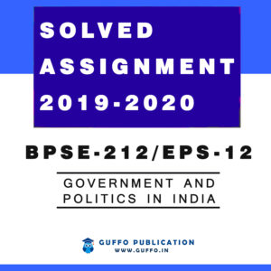 BPSE-212 / EPS-12 : GOVERNMENT AND POLITICS IN INDIA (ENGLISH) IGNOU SOLVED ASSIGNMENT 2019 2020