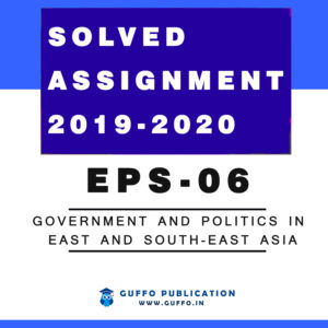 EPS 06 GOVERNMENT AND POLITICS IN EAST AND SOUTH-EAST ASIA IGNOU SOLVED ASSIGNMENT 2019 2020
