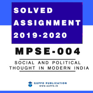 MPSE 004 SOCIAL AND POLITICAL THOUGHT IN MODERN INDIA (ENGLISH) IGNOU SOLVED ASSIGNMENT 2019 2020