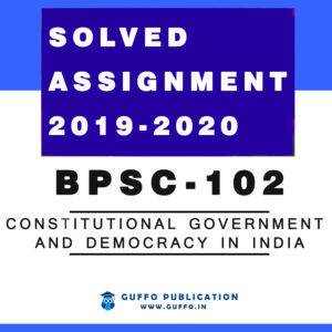 BPSC-102 Constitutional Government and Democracy IGNOU SOLVED ASSIGNMENT 2019 2020