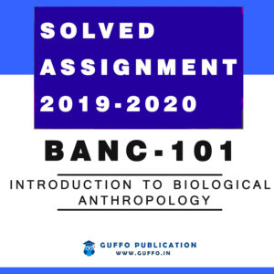 BANC-101 Introduction to Biological Anthropology IGNOU SOLVED ASSIGNMENT 2019 2020
