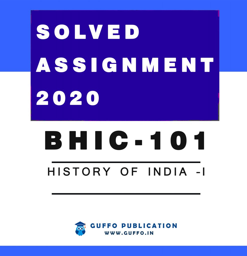 BHIC-101 History of India –I SOLVED ASSIGNMENT 20`9-10