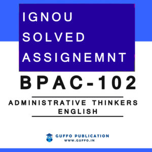 IGNOU BPAC-102 SOLVED ASSIGNMENT 2020 Administrative Thinkers in English